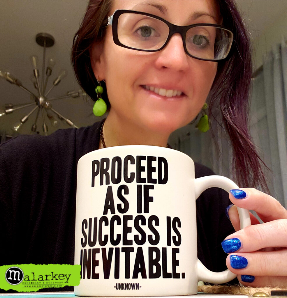 tabitha, coffee and a quote - proceed as if success is inevitable