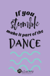 quote - if you stumble make it part of the dance