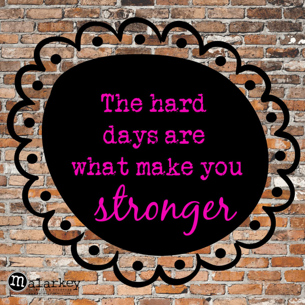 quote the hard days make you stronger