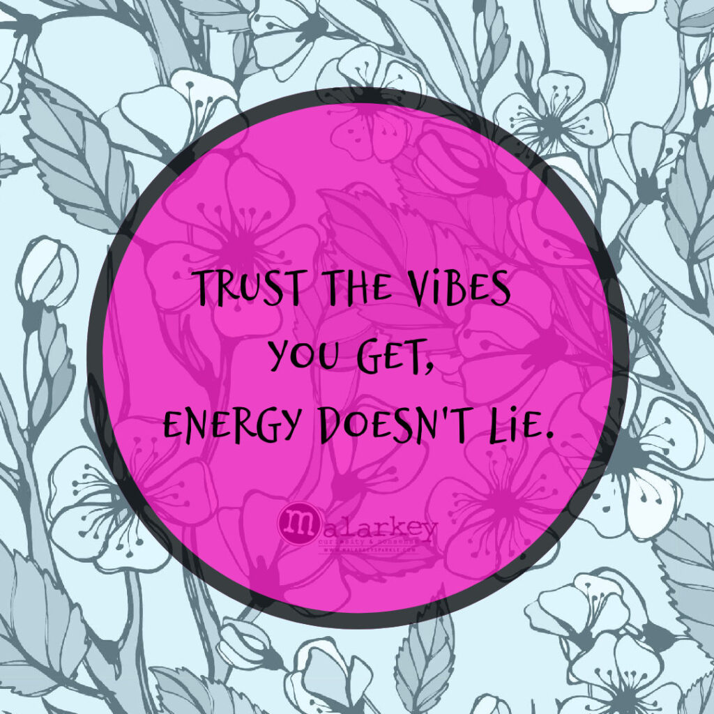 trust the vibes you get energy doesn't lie