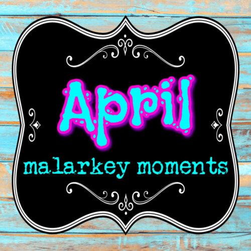 april malarkey moments